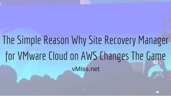 simple srm game changer vmconaws aws vmware cloud site recovery manager