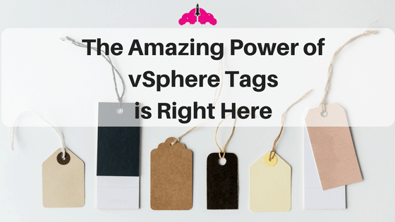 The Amazing Power of vSphere Tags is Right Here VMware