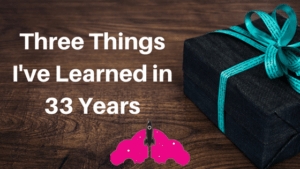 three things learned in 33 years