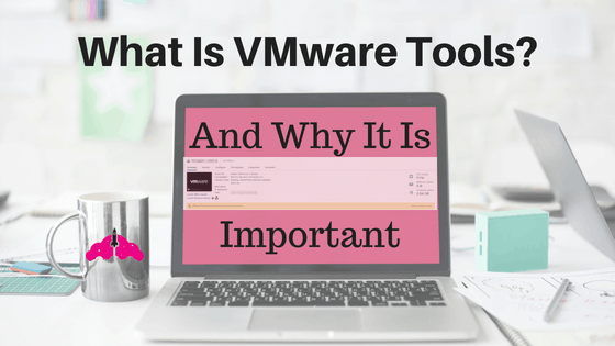what is VMware tools why do we use VMware tools