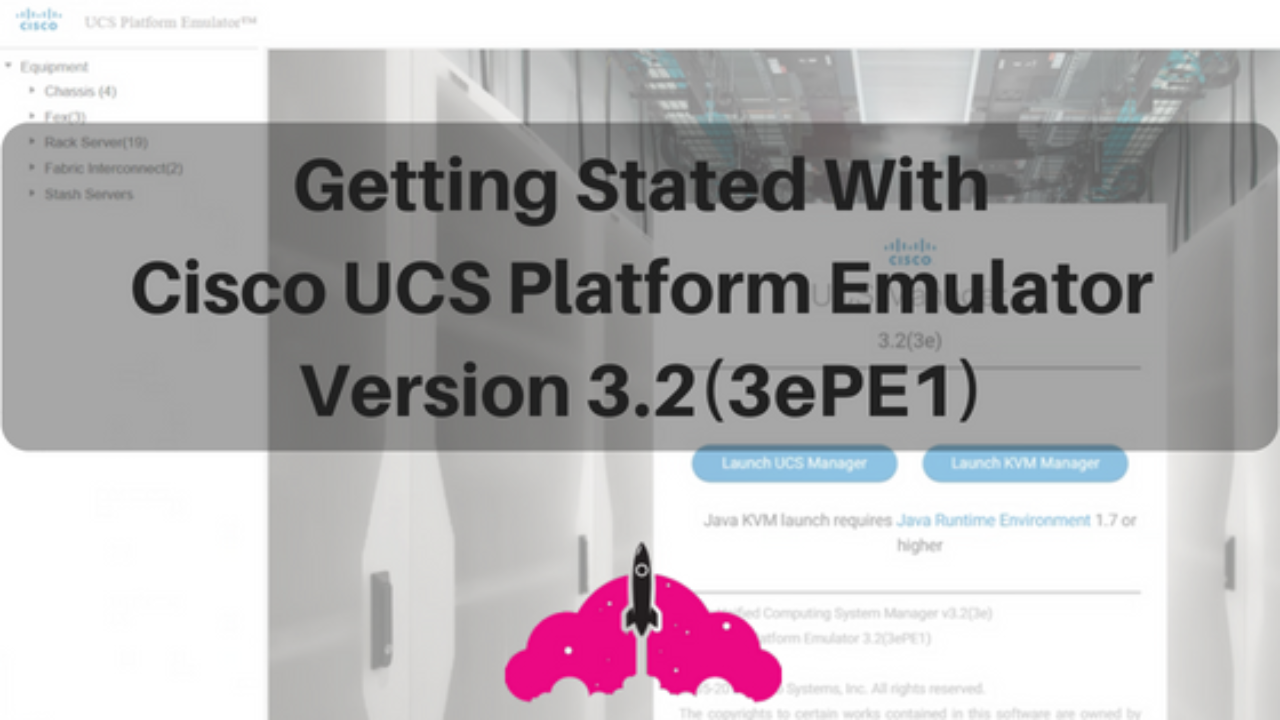 Getting Stated With Cisco UCS Platform Emulator Version 3 2(3ePE1