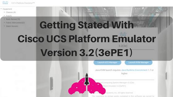Getting started UCSPE cisco ucs platform emulator 3.2(3e)