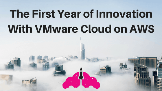 first year of innovation of VMware cloud on aws