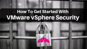 how to get started with VMware vsphere security