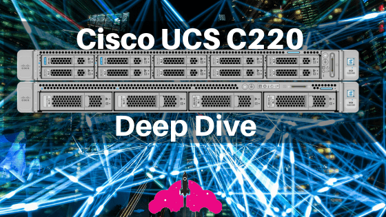 Cisco UCS C220 Deep Dive | vMiss net