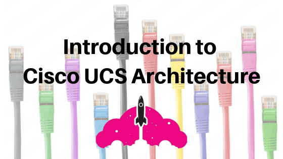 introduction cisco ucs architecture blade server fabric interconnect nexus