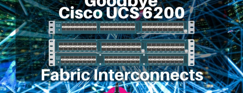 Goodbye Cisco UCS 6200 Fabric Interconnects | vMiss net