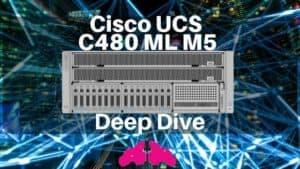 Cisco UCS C480 ML M5 Deep Dive