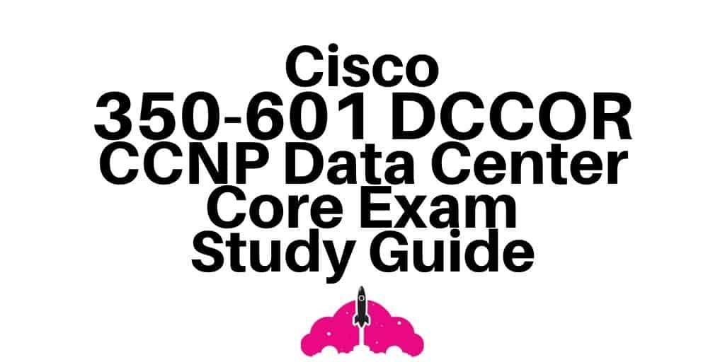 350-601 DCCOR CCNP Data Center Core Exam study guide