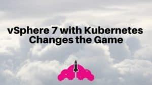 vSphere 7 with Kubernetes
