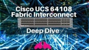Cisco UCS 64108 fabric interconnect deep dive